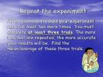 repeat the experiment