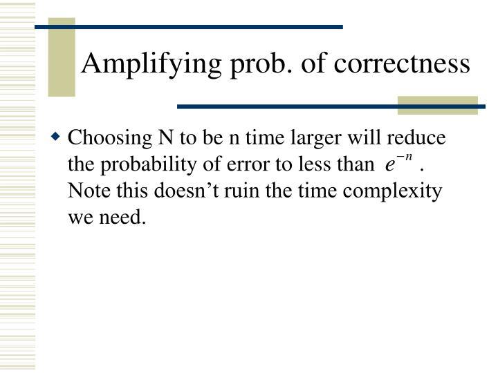 Amplifying prob. of correctness