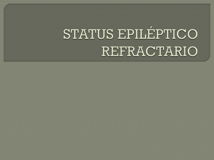 STATUS EPILÉPTICO REFRACTARIO