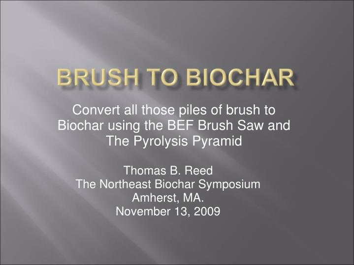 convert all those piles of brush to biochar using the bef brush saw and the pyrolysis pyramid n.