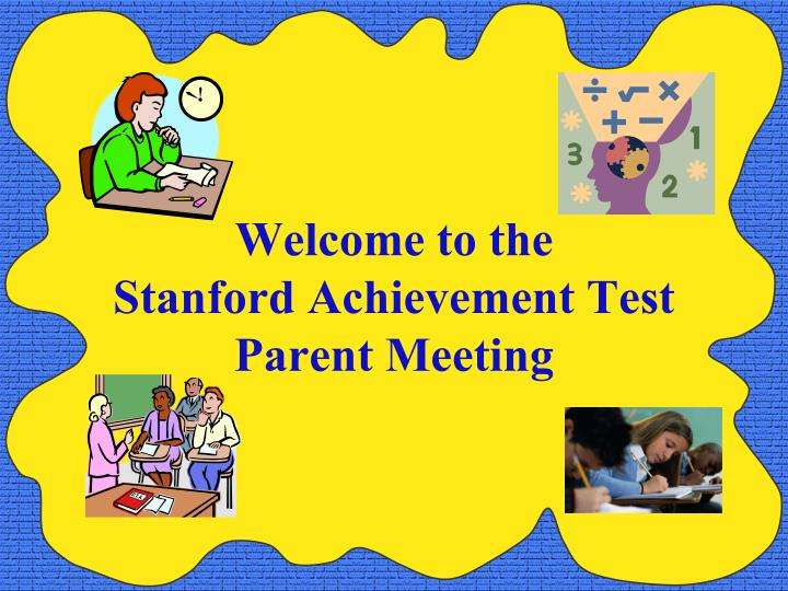 welcome to the stanford achievement test parent meeting n.