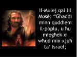 il mulej qal lil mos g addi minn quddiem il poplu u u mieg ek xi w ud mix xju ta israel
