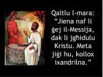 qaltlu l mara jiena naf li ej il messija dak li jg idulu kristu meta ji i hu kollox ixandrilna