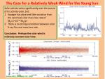 the case for a relatively weak wind for the young sun