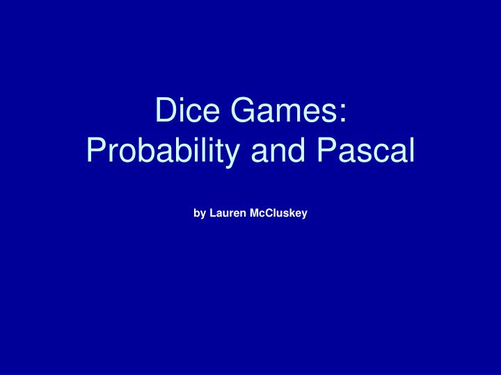 dice games probability and pascal by lauren mccluskey n.