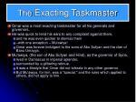 the exacting taskmaster