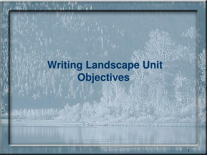 writing landscape unit objectives n.