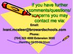 if you have further comments questions concerns you may contact me via