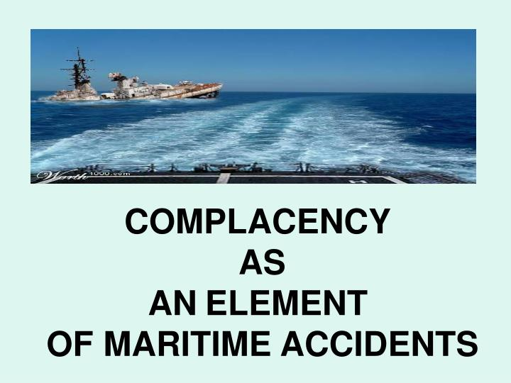 complacency as an element of maritime accidents n.