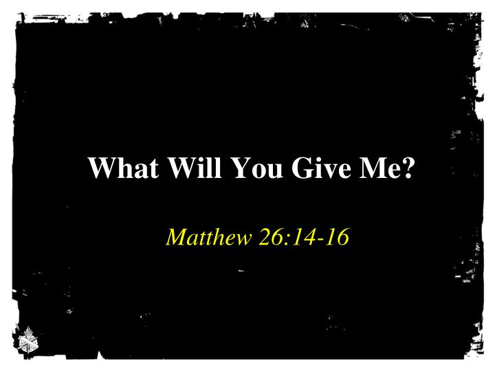 what will you give me n.