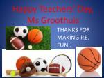 happy teachers day ms groothuis