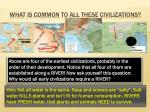 what is common to all these civilizations