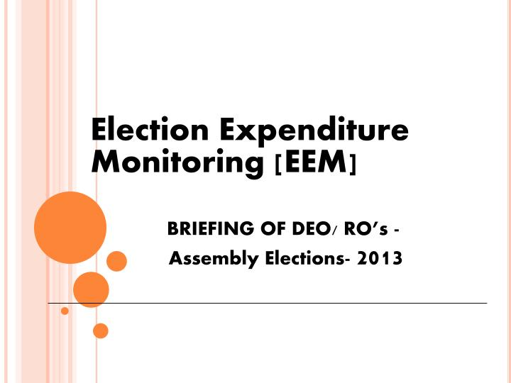 election expenditure monitoring eem briefing of deo ro s assembly elections 2013 n.