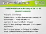 transformaciones inducidas por las tic en educaci n superior