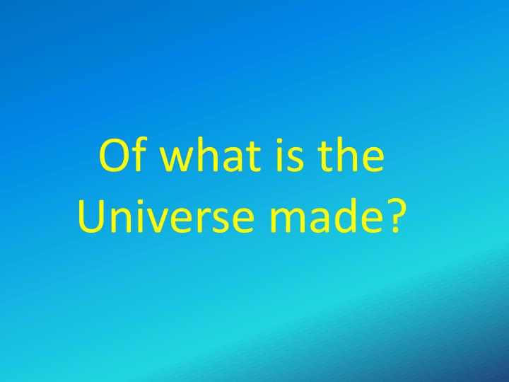 of what is the universe made n.