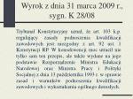 wyrok z dnia 31 marca 2009 r sygn k 28 08