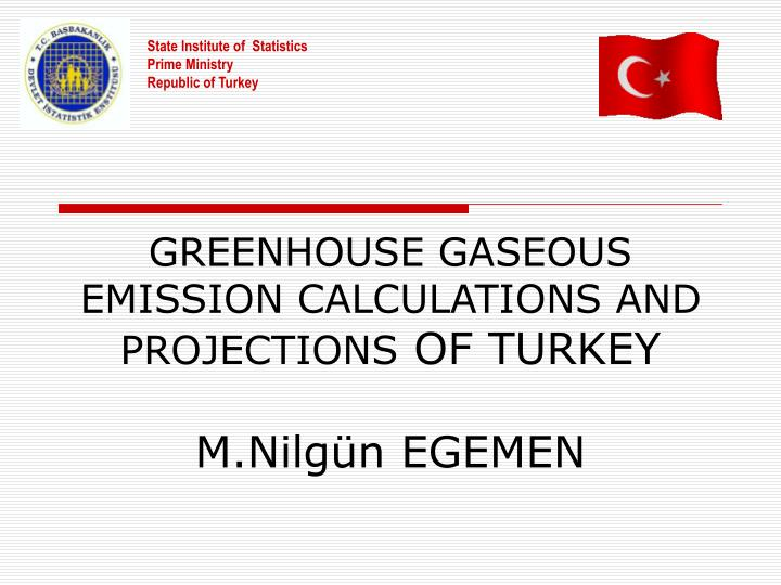 greenhouse gaseous emission calculations and projections of turkey m nilg n egemen n.