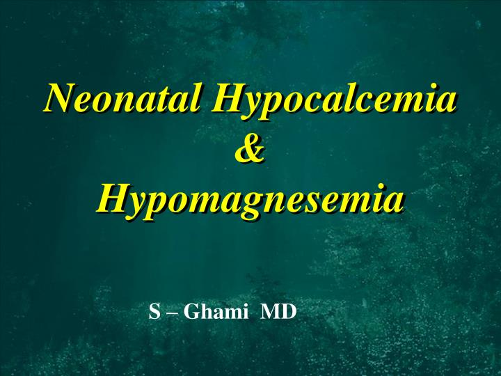 neonatal hypocalcemia hypomagnesemia n.