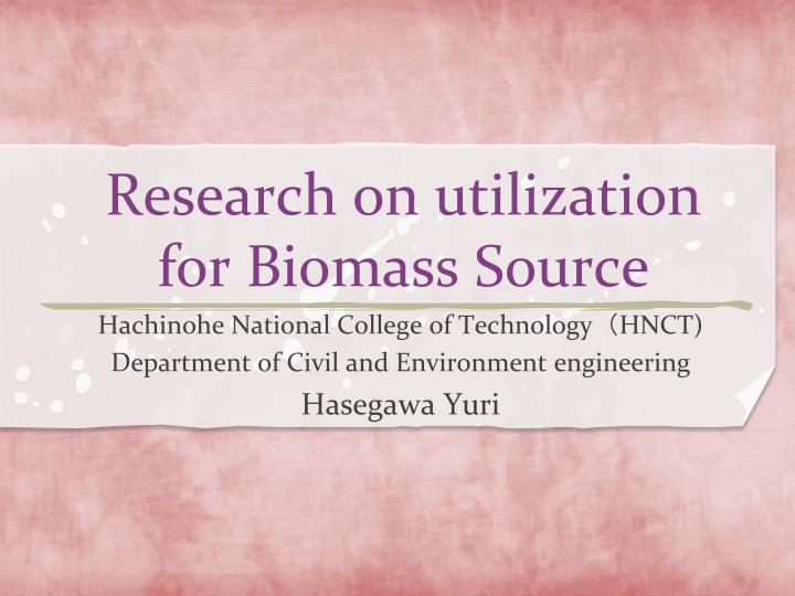 research on utilization for biomass source n.