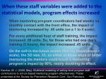 when these staff variables were added to the statistical models program effects increased