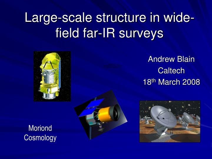 large scale structure in wide field far ir surveys n.
