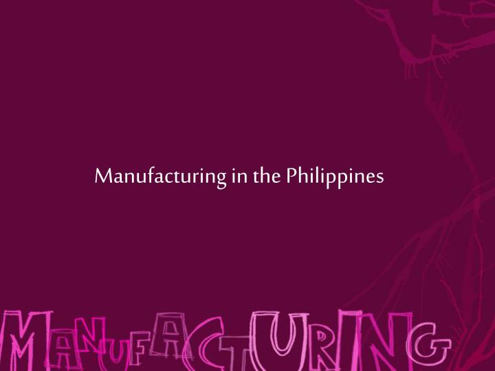 Manufacturing in the Philippines