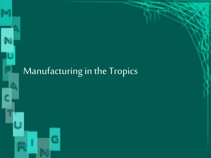 Manufacturing in the Tropics
