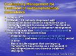 contingency management for treatment of methamphetamine dependence