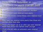 predictors of retention in treatment for more than 90 days