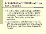 enfermedad trofobl stica recurrente1