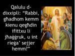 qalulu d dixxipli rabbi g adhom kemm kienu qeg din ifittxu li j a ruk u int rie a sejjer hemm