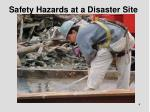 safety hazards at a disaster site