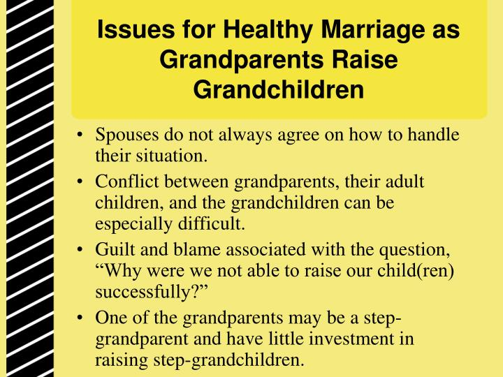 issues of grandparents raising grandchildren Some grandparents are dealing with children who have come to them with severe mental health issues, while other grandparents are raising children with physical disabilities needing the use of wheelchairs and medical supplies.