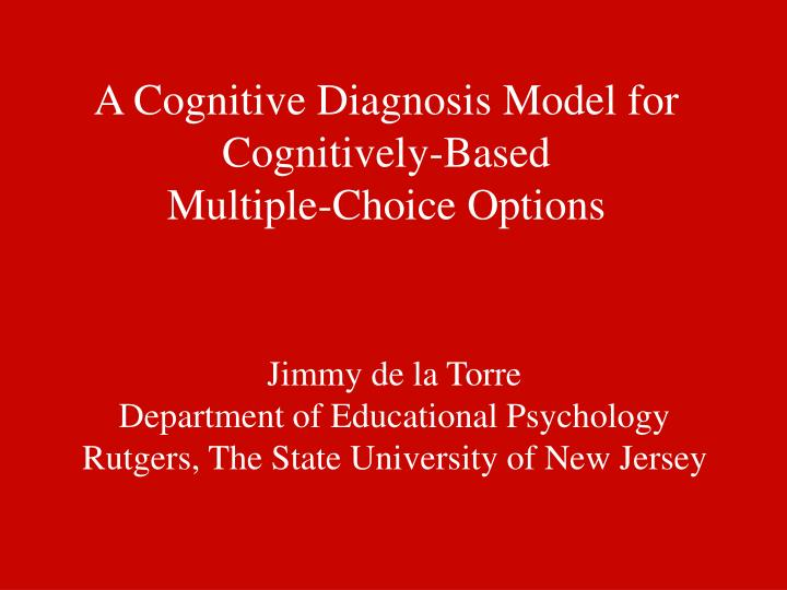a cognitive diagnosis model for cognitively based multiple choice options n.