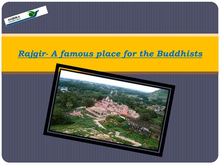 rajgir a famous place for the buddhists n.
