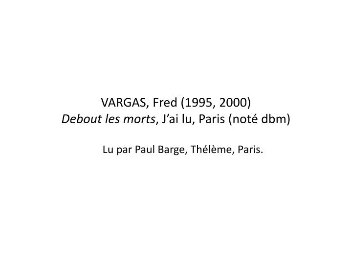 VARGAS, Fred (1995, 2000)