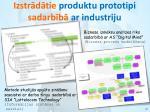 izstr d tie produktu prototipi sadarb b ar industriju