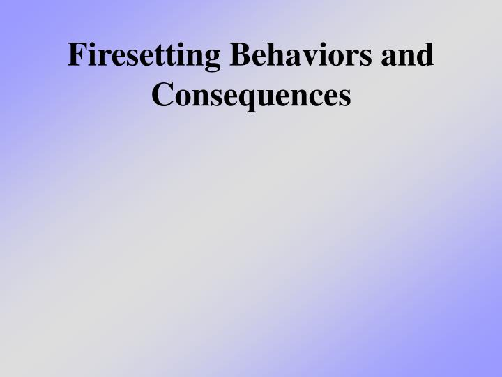 firesetting behaviors and consequences n.