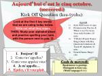 aujourd hui c est le cinq octobre mercredi kick off question kes tyoh n