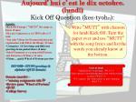 aujourd hui c est le dix octobre lundi kick off question kes tyoh n