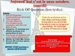 aujourd hui c est le onze octobre mardi kick off question kes tyoh n