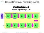 round unrolling pipelining cont
