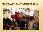 zapoznanie z eksponatami muzeum