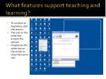 what features support teaching and learning6