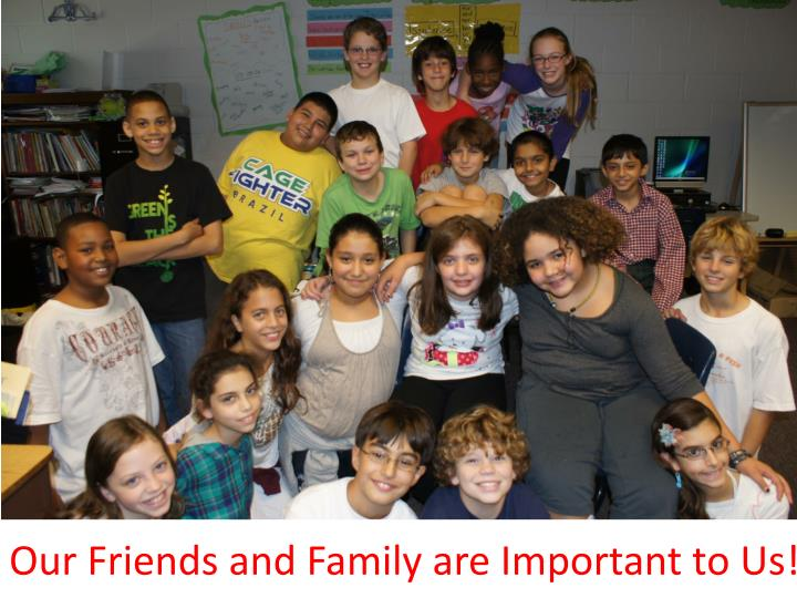 Our Friends and Family are Important to Us!!