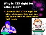 why is cis right for other kids
