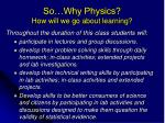 so why physics how will we go about learning