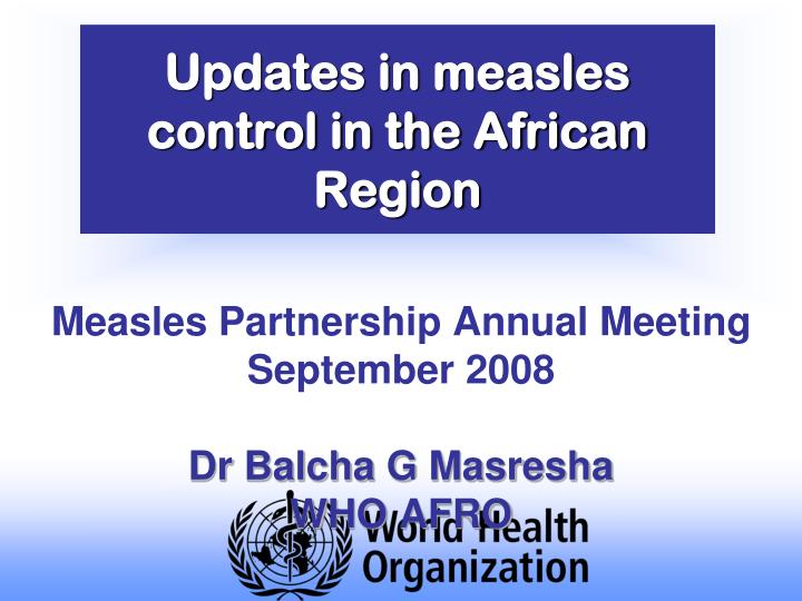 updates in measles control in the african region n.