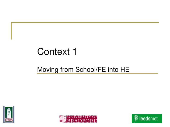 context 1 moving from school fe into he n.