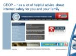 ceop has a lot of helpful advice about internet safety for you and your family